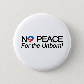 No Peace for the Unborn Anti-Obama Pro-Life 2 Inch Round Button
