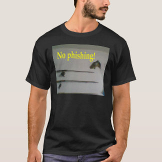No phishing! T-Shirt