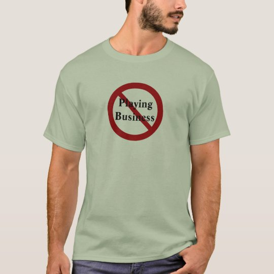 No Playing Business (stone green) T-Shirt