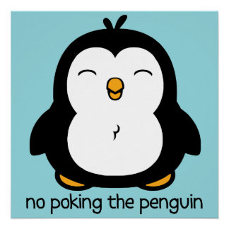 No Poking The Penguin Perfect Poster