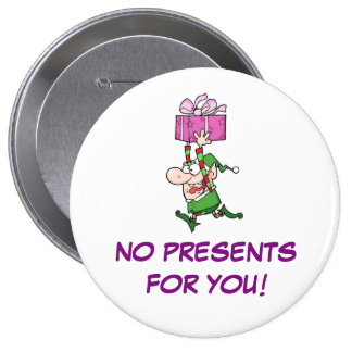 No Presents For You! 4 Inch Round Button