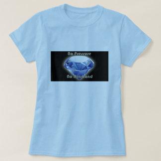 no pressure no diamond. T-Shirt