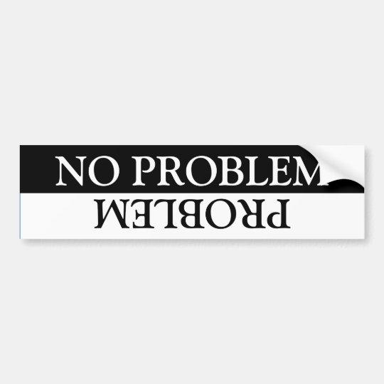 No Problem/Problem Bumper Sticker