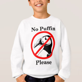 No Puffin Please Sweatshirt
