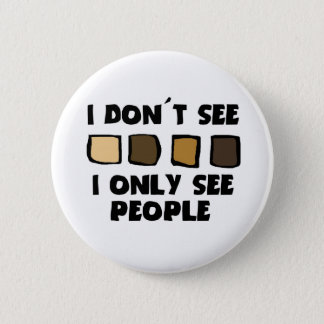 No Racism- I don't See Color, Only People- Buttons