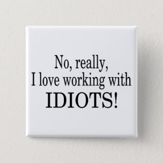 No Really I Love Working With Idiots 2 Inch Square Button