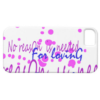 No reason is needed for Loving Case For The iPhone 5