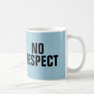 No Respect Coffee Mugs