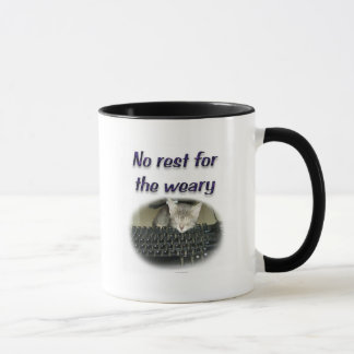 No rest for the weary mug