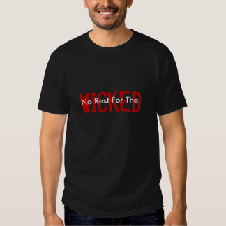 No rest for the wicked tee shirt