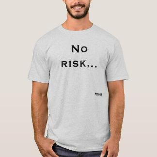 No risk, no profit. T-Shirt