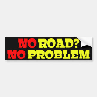 No Road No Problem Bumper Sticker