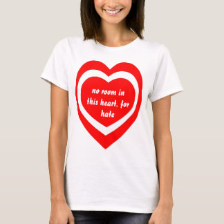 No room in this heart, for hate t-shirt