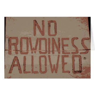No Rowdiness Allowed Card