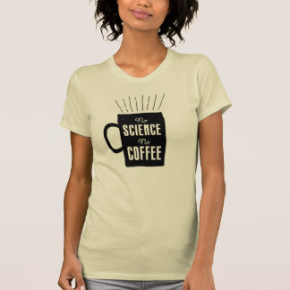 No Science, No Coffee T-Shirt
