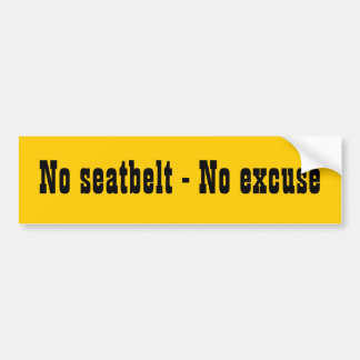 No seatbelt - No excuse Bumper Sticker