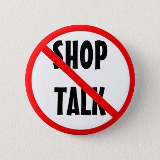No Shop Talk Work Flair 2 Inch Round Button