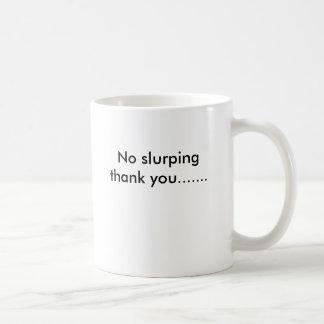 No slurping thank you... coffee mug