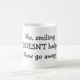 No, smiling DOESN'T help.Now go away. Coffee Mug