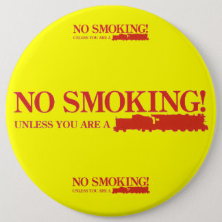 No Smoking ! Unless you are a Steam Engine 6 Inch Round Button
