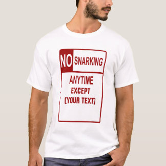 No Snarking Anytime Customizable Tee