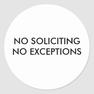 NO SOLICITING NO EXCEPTIONS CLASSIC ROUND STICKER