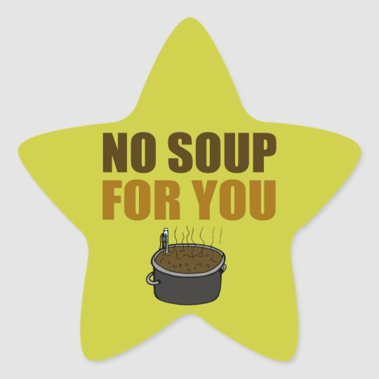 No Soup For You Star Sticker