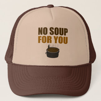 No Soup For You Truckers Hat