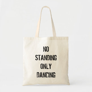 NO STANDING ONLY DANCING TOTE