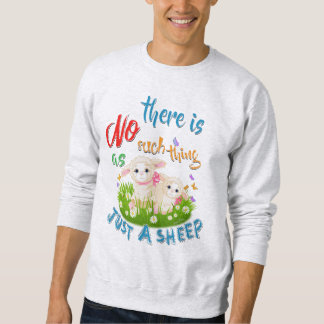 NO Such thing as JUST A SHEEP Sweatshirt