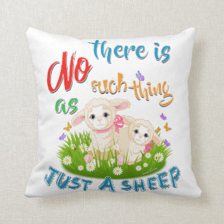 NO Such thing as JUST A SHEEP Throw Pillow