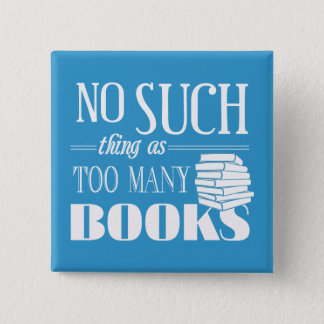 No Such Thing As Too Many Books 2 Inch Square Button