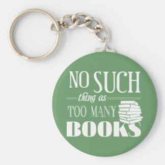 No Such Thing As Too Many Books Keychain
