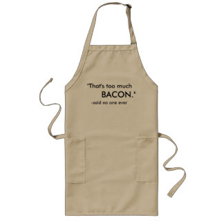 No Such Thing As Too Much Bacon Apron