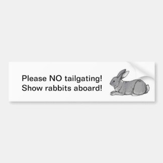 No tailgating, show rabbits aboard! bumper sticker
