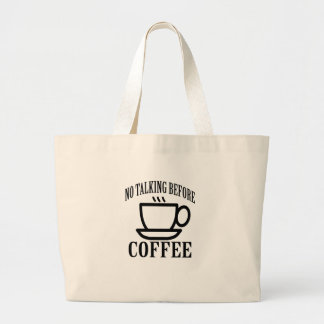 No talking Before Coffee . Large Tote Bag