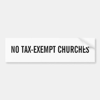 NO TAX-EXEMPT CHURCHES BUMPER STICKER