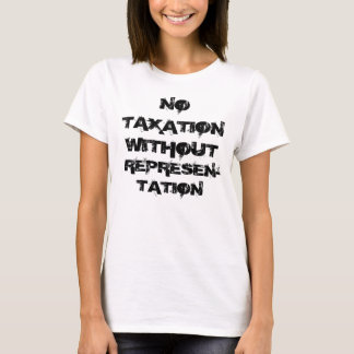 NO , TAXATION , WITHOUT ,  REPRESEN-TATION T-Shirt