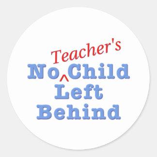 No Teacher's Child Left Behind Round Sticker