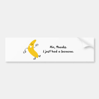 No, thanks. I just had a banana. Bumper Sticker