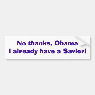 No thanks, ObamaI already have a Savior! Bumper Sticker
