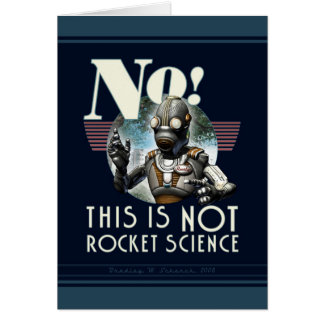 No! This is NOT Rocket Science Greeting Card
