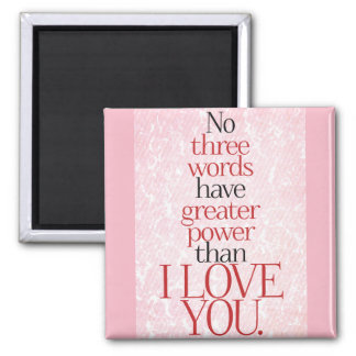 No three words have greater power than I love you Magnet