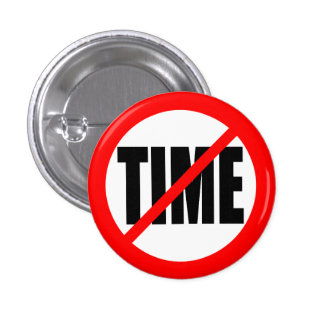 """""""NO TIME"""" 1 INCH ROUND BUTTON"""