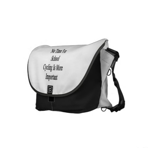 No Time For School Cycling Is More Important Messenger Bag