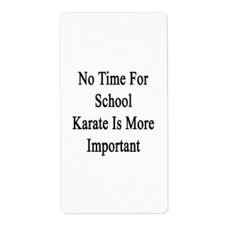 No Time For School Karate Is More Important Personalized Shipping Label