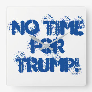 NO TIME FOR TRUMP! Square Wall Clock
