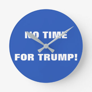 NO TIME FOR TRUMP! Wall Clock