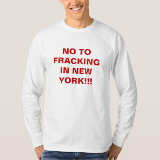 NO TO FRACKINGIN NEW YORK!!! T-Shirt