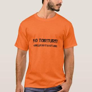 NO TORTURE!, WORLDCANTWAIT.ORG T-Shirt